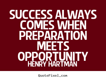 success-always-comes-when-preparation-meets-opportunity2